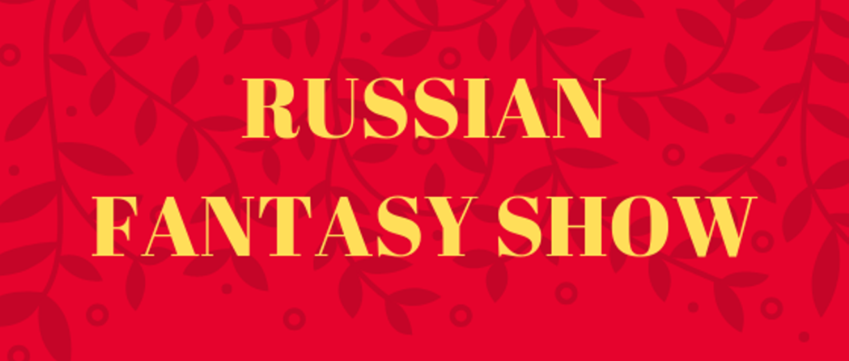 RUSSIAN FANTASY SHOW